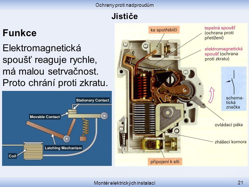 Funkce Elektromagnetická spoušť reaguje rychle, má malou setrvačnost. Proto chrání proti zkratu. Ochrany proti nadproudům Montér elektrických instalac