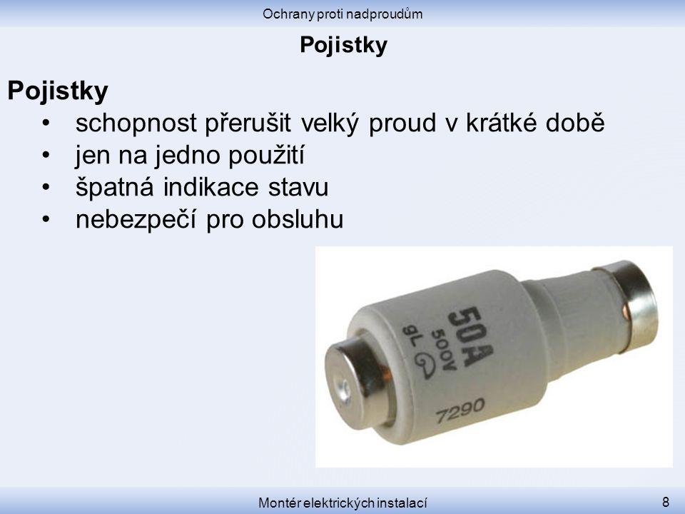 Definice Jistič je přístroj, který při průchodu nadměrného proudu rozpojí obvod.