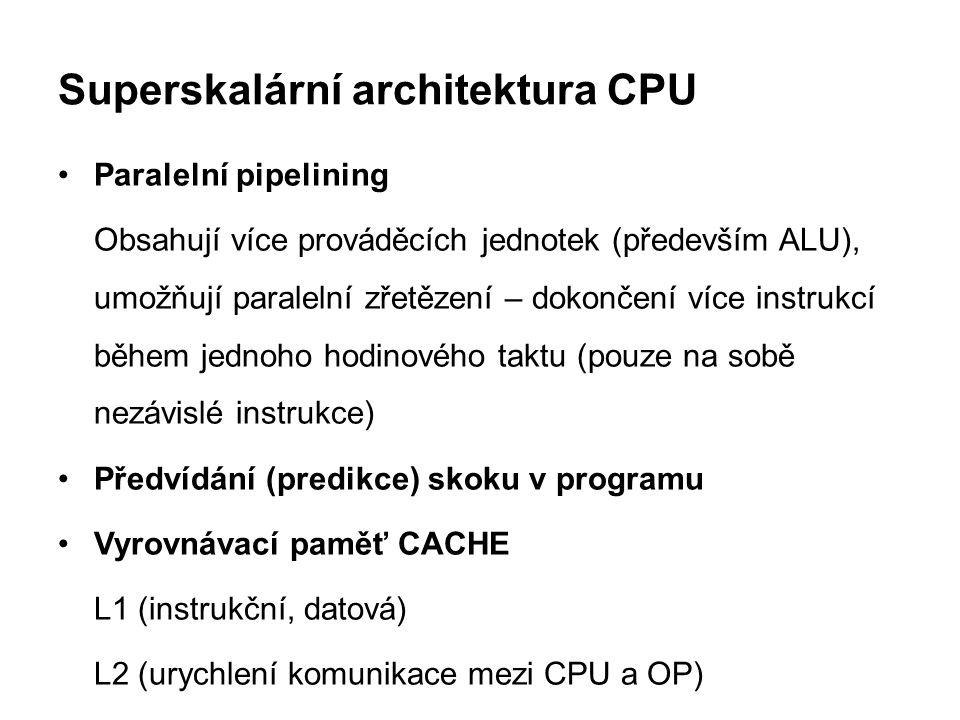 Superskalární architektura CPU Paralelní pipelining Obsahují více prováděcích jednotek (především ALU), umožňují paralelní zřetězení – dokončení více