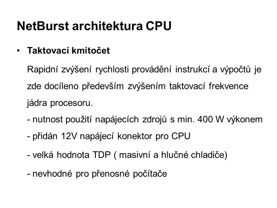 NetBurst architektura CPU Taktovací kmitočet Rapidní zvýšení rychlosti provádění instrukcí a výpočtů je zde docíleno především zvýšením taktovací frek