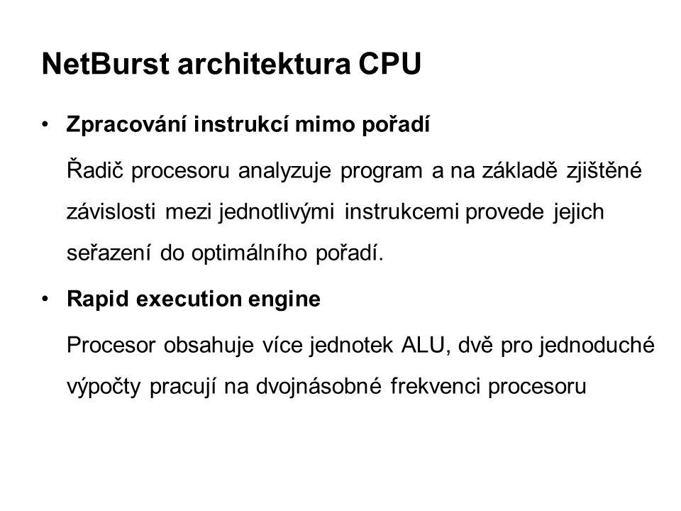 NetBurst architektura CPU Zpracování instrukcí mimo pořadí Řadič procesoru analyzuje program a na základě zjištěné závislosti mezi jednotlivými instru