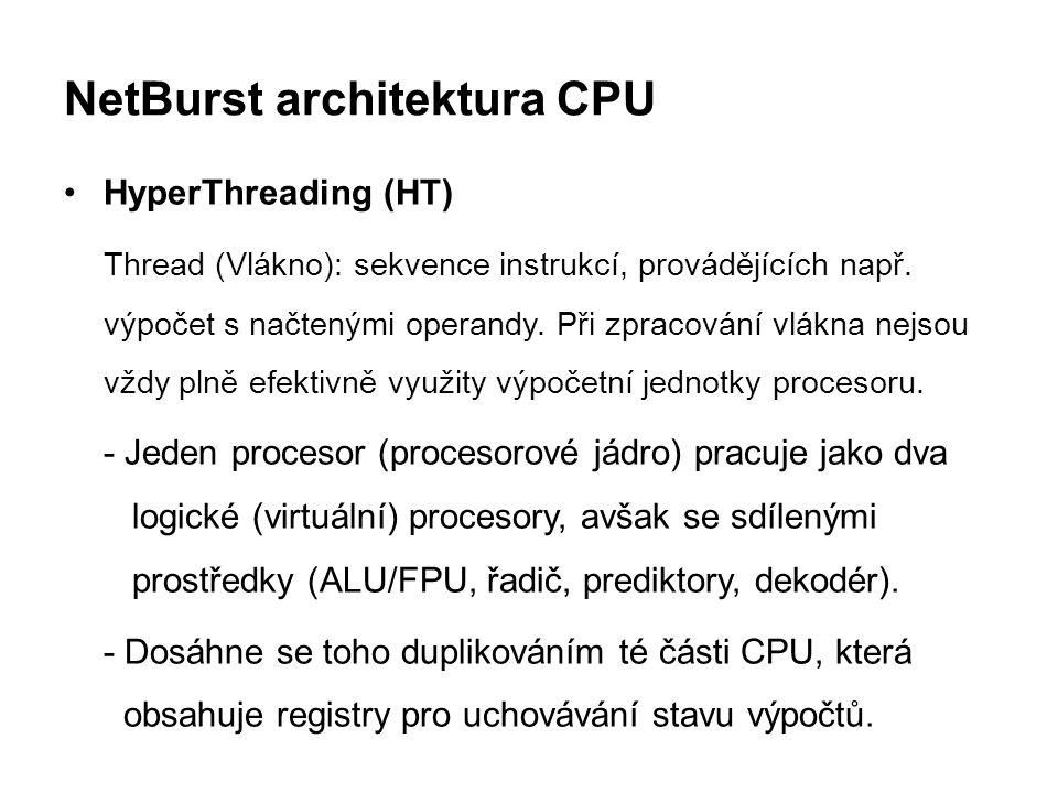 NetBurst architektura CPU HyperThreading (HT) Thread (Vlákno): sekvence instrukcí, provádějících např. výpočet s načtenými operandy. Při zpracování vl