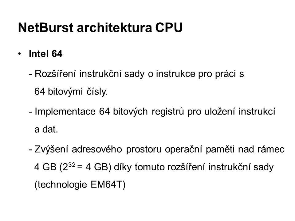 NetBurst architektura CPU Intel 64 - Rozšíření instrukční sady o instrukce pro práci s 64 bitovými čísly. - Implementace 64 bitových registrů pro ulož