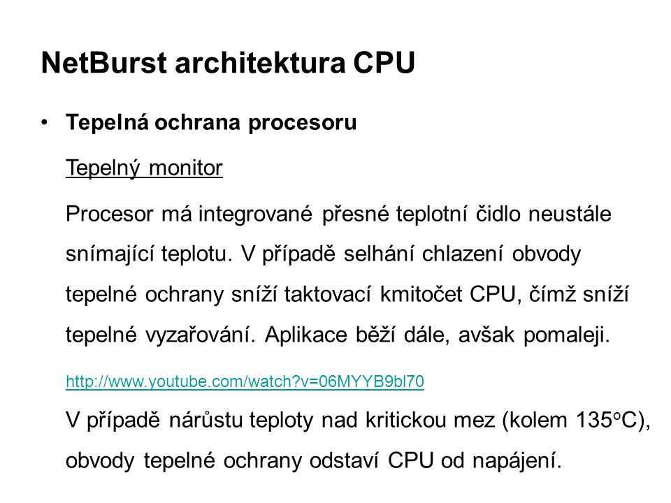 NetBurst architektura CPU Tepelná ochrana procesoru Tepelný monitor Procesor má integrované přesné teplotní čidlo neustále snímající teplotu. V případ