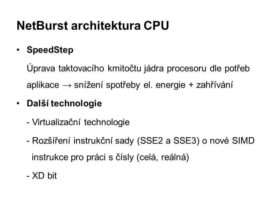 NetBurst architektura CPU SpeedStep Úprava taktovacího kmitočtu jádra procesoru dle potřeb aplikace → snížení spotřeby el. energie + zahřívání Další t