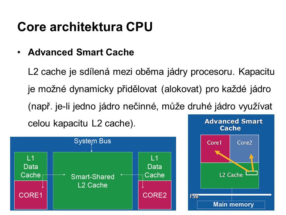 Core architektura CPU Advanced Smart Cache L2 cache je sdílená mezi oběma jádry procesoru. Kapacitu je možné dynamicky přidělovat (alokovat) pro každé