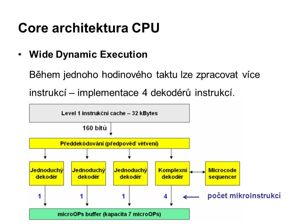Core architektura CPU Wide Dynamic Execution Během jednoho hodinového taktu lze zpracovat více instrukcí – implementace 4 dekodérů instrukcí. počet mi