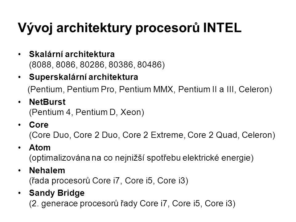 Vývoj architektury procesorů INTEL Skalární architektura (8088, 8086, 80286, 80386, 80486) Superskalární architektura (Pentium, Pentium Pro, Pentium M