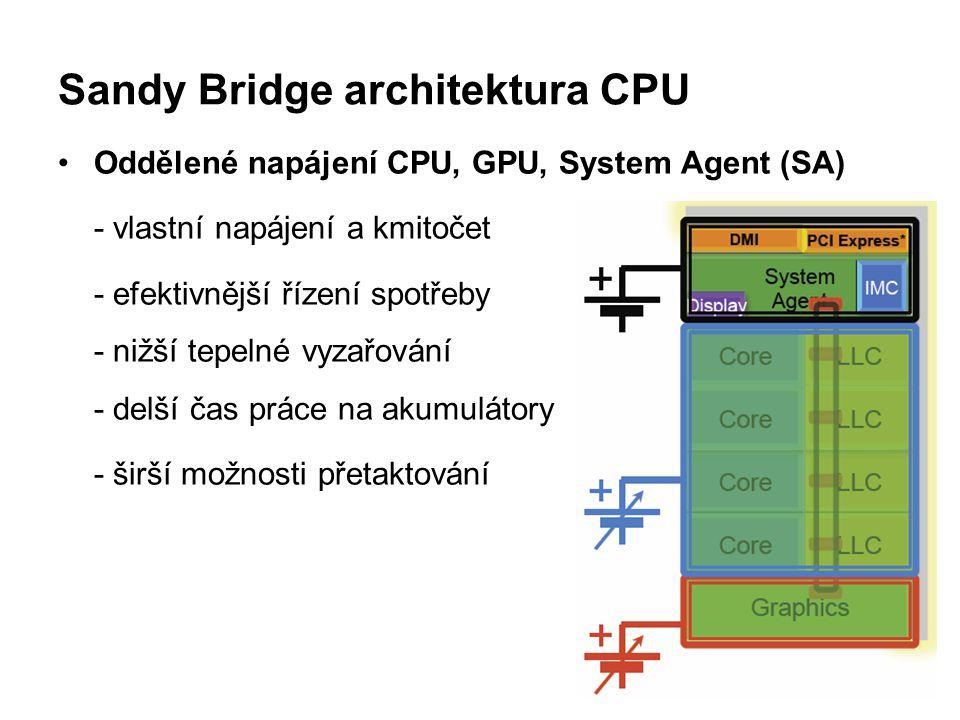 Sandy Bridge architektura CPU Oddělené napájení CPU, GPU, System Agent (SA) - vlastní napájení a kmitočet - efektivnější řízení spotřeby - nižší tepel