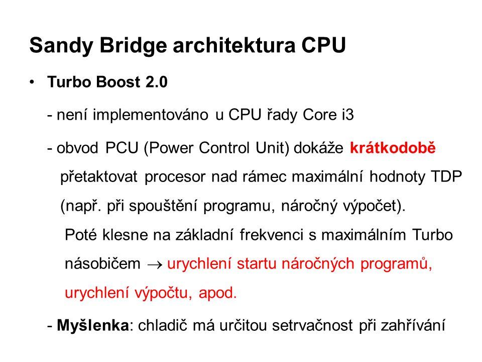 Sandy Bridge architektura CPU Turbo Boost 2.0 - není implementováno u CPU řady Core i3 - obvod PCU (Power Control Unit) dokáže krátkodobě přetaktovat