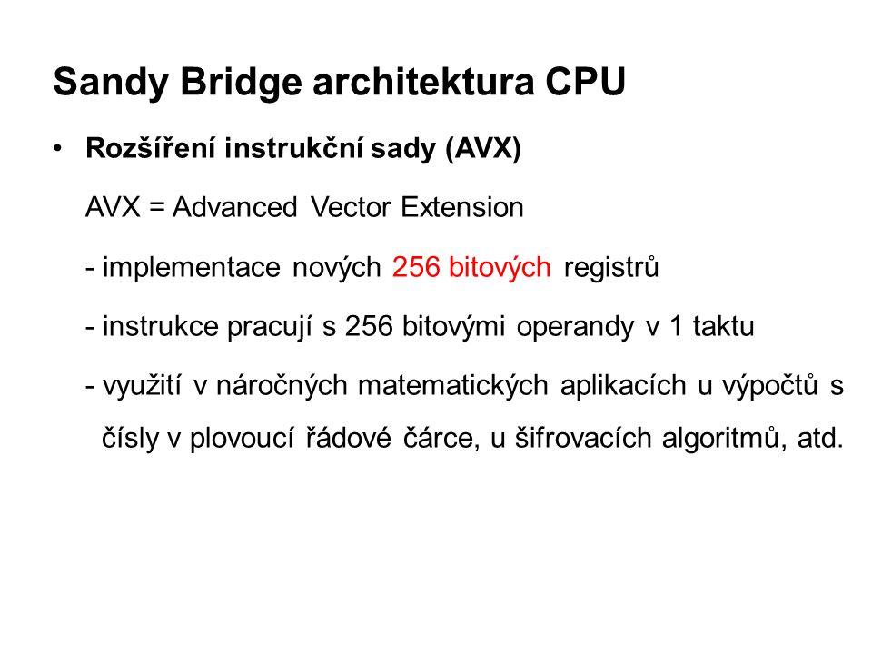 Sandy Bridge architektura CPU Rozšíření instrukční sady (AVX) AVX = Advanced Vector Extension - implementace nových 256 bitových registrů - instrukce