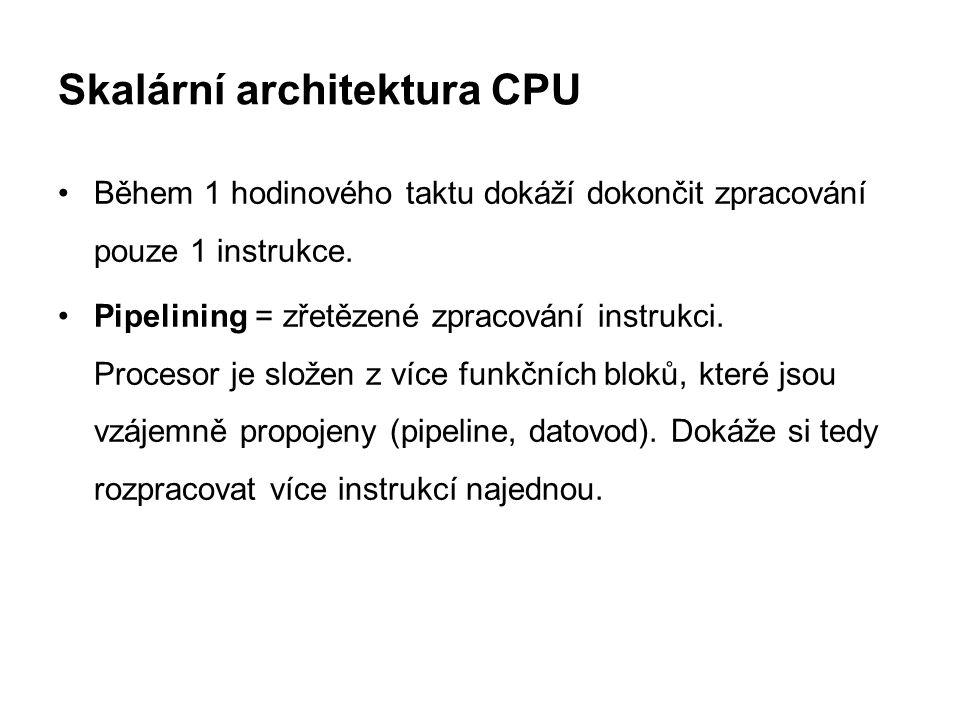 NetBurst architektura CPU Hyperskalární architektura - rozpracování až 20 instrukcí v pipeline - zdokonalená predikce (odhadování) skoku v programu: zdvojením některých jednotek zpracovává obě varianty kódu bez ohledu na výsledek skoku v programu, nepoužitou jednoduše odstraní.