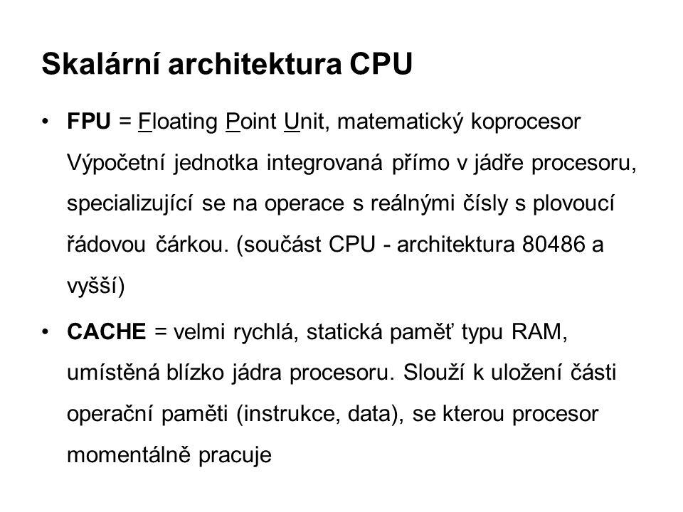 Skalární architektura CPU FPU = Floating Point Unit, matematický koprocesor Výpočetní jednotka integrovaná přímo v jádře procesoru, specializující se