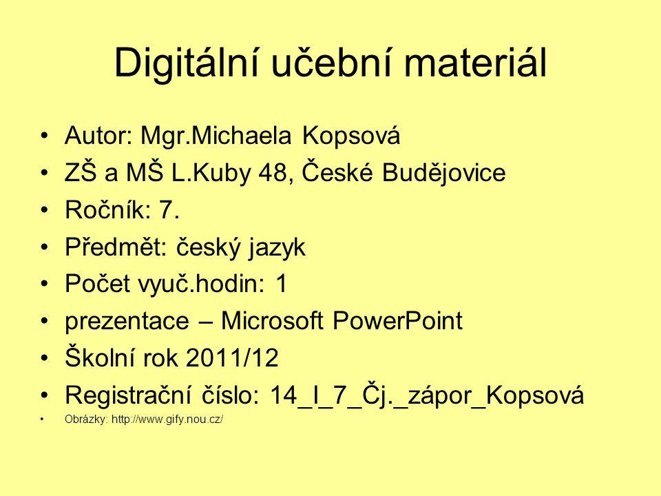 Digitální učební materiál Autor: Mgr.Michaela Kopsová ZŠ a MŠ L.Kuby 48, České Budějovice Ročník: 7.