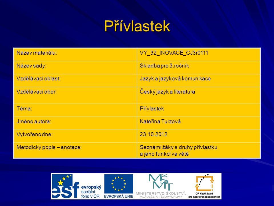 Přívlastek Název materiálu:VY_32_INOVACE_CJ3r0111 Název sady:Skladba pro 3.ročník Vzdělávací oblast:Jazyk a jazyková komunikace Vzdělávací obor:Český