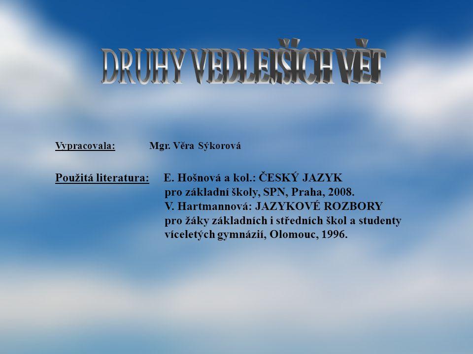 Vypracovala: Mgr. Věra Sýkorová Použitá literatura: E. Hošnová a kol.: ČESKÝ JAZYK pro základní školy, SPN, Praha, 2008. V. Hartmannová: JAZYKOVÉ ROZB