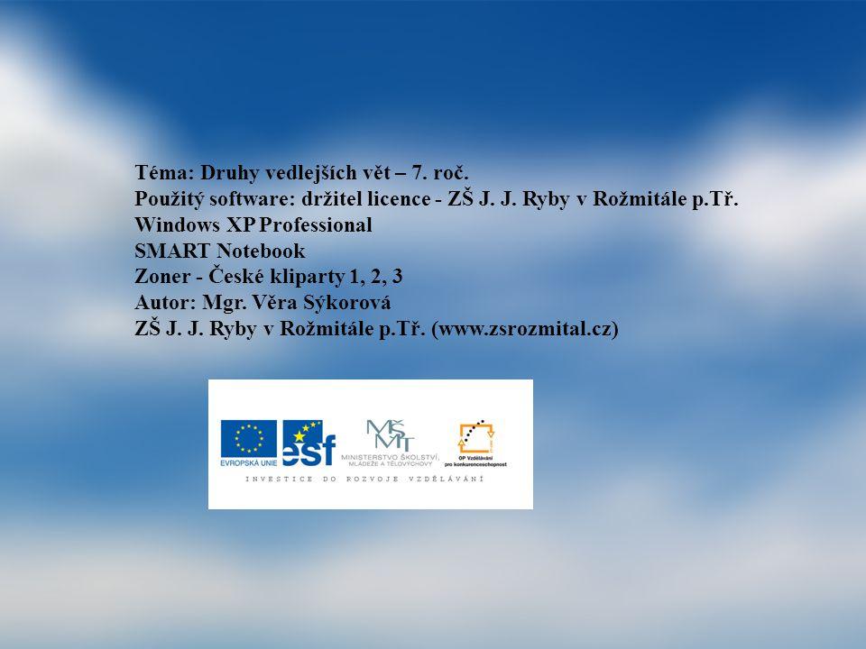 Téma: Druhy vedlejších vět – 7. roč. Použitý software: držitel licence - ZŠ J. J. Ryby v Rožmitále p.Tř. Windows XP Professional SMART Notebook Zoner