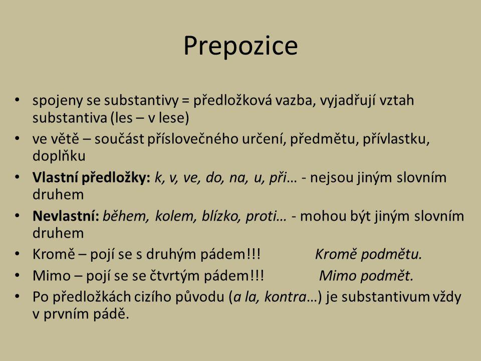 Prepozice spojeny se substantivy = předložková vazba, vyjadřují vztah substantiva (les – v lese) ve větě – součást příslovečného určení, předmětu, pří