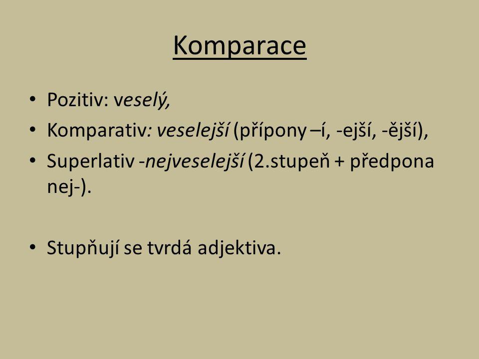 Komparace Pozitiv: veselý, Komparativ: veselejší (přípony –í, -ejší, -ější), Superlativ -nejveselejší (2.stupeň + předpona nej-). Stupňují se tvrdá ad