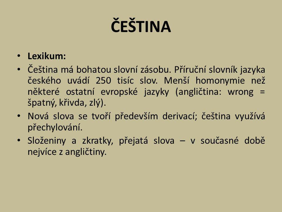 ČEŠTINA Morfologie: Čeština má bohaté a složité tvarosloví s množstvím typů skloňování jmen a s množstvím synonymních tvarů.