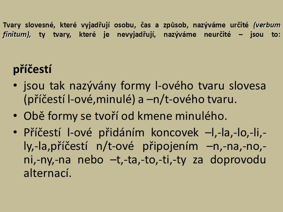 (verbum finitum), Tvary slovesné, které vyjadřují osobu, čas a způsob, nazýváme určité (verbum finitum), ty tvary, které je nevyjadřují, nazýváme neur
