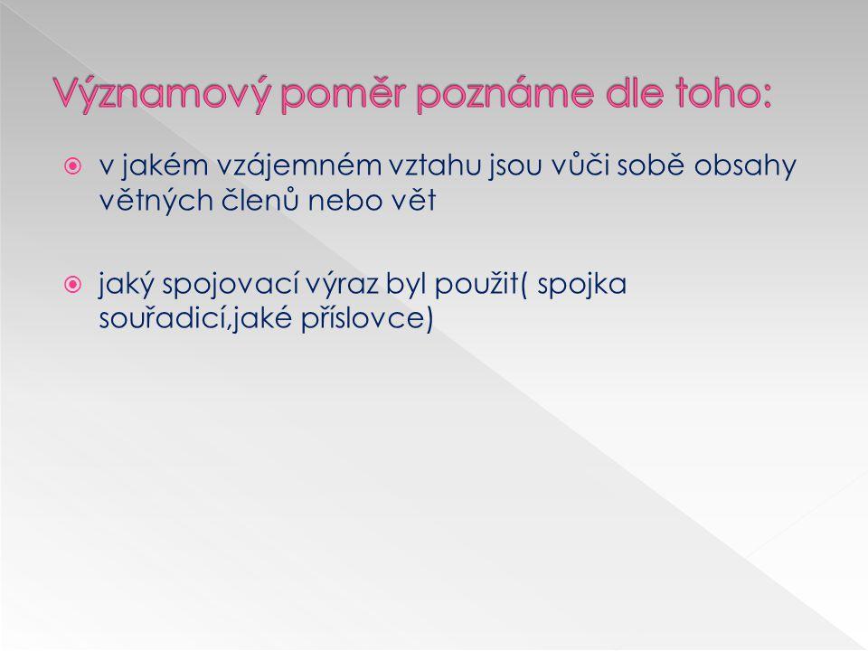  Rozeznáváme: mezi členy několikanásobného větného členu mezi souřadnými větami hlavními mezi souřadně spojenými větami vedlejšími