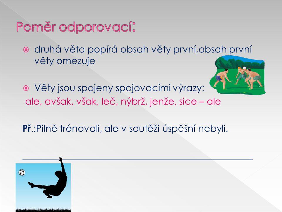  druhá věta stupňuje obsah věty první  věty jsou spojeny spojovacími výrazy: ba, dokonce, ba dokonce,ba i, dokonce i, nejen - ale,nejen - ale i,neje