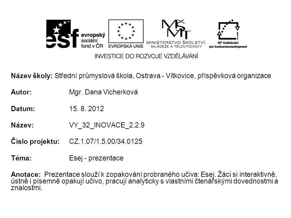 Komunikační a slohová výchova v učivu 4. ročníku Esej - prezentace Autor: Mgr. Dana Vicherková