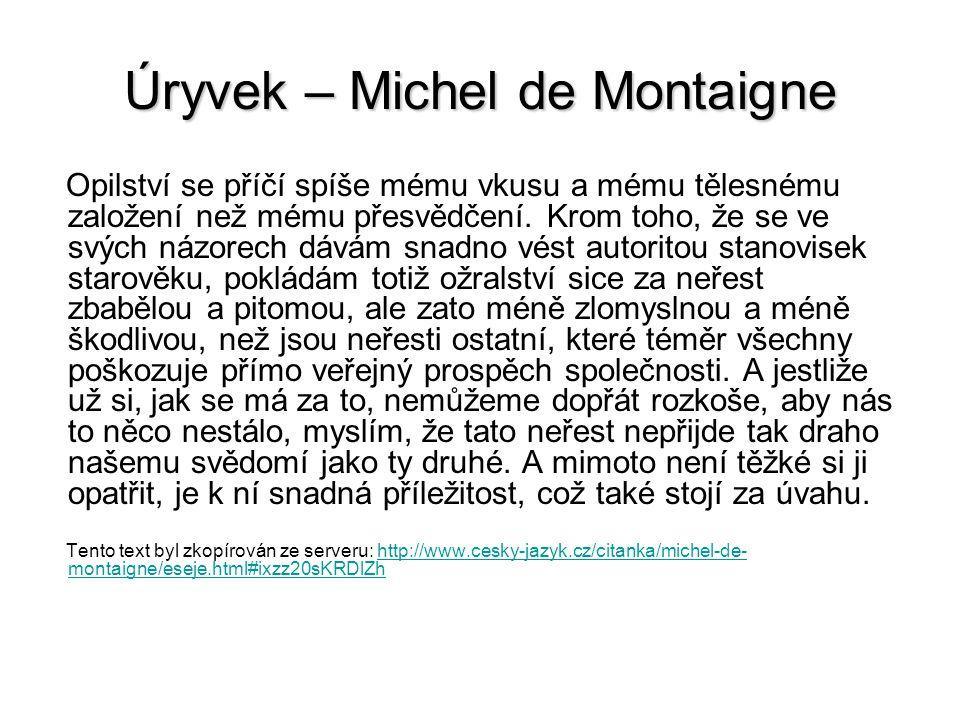 Úryvek – Michel de Montaigne Opilství se příčí spíše mému vkusu a mému tělesnému založení než mému přesvědčení.