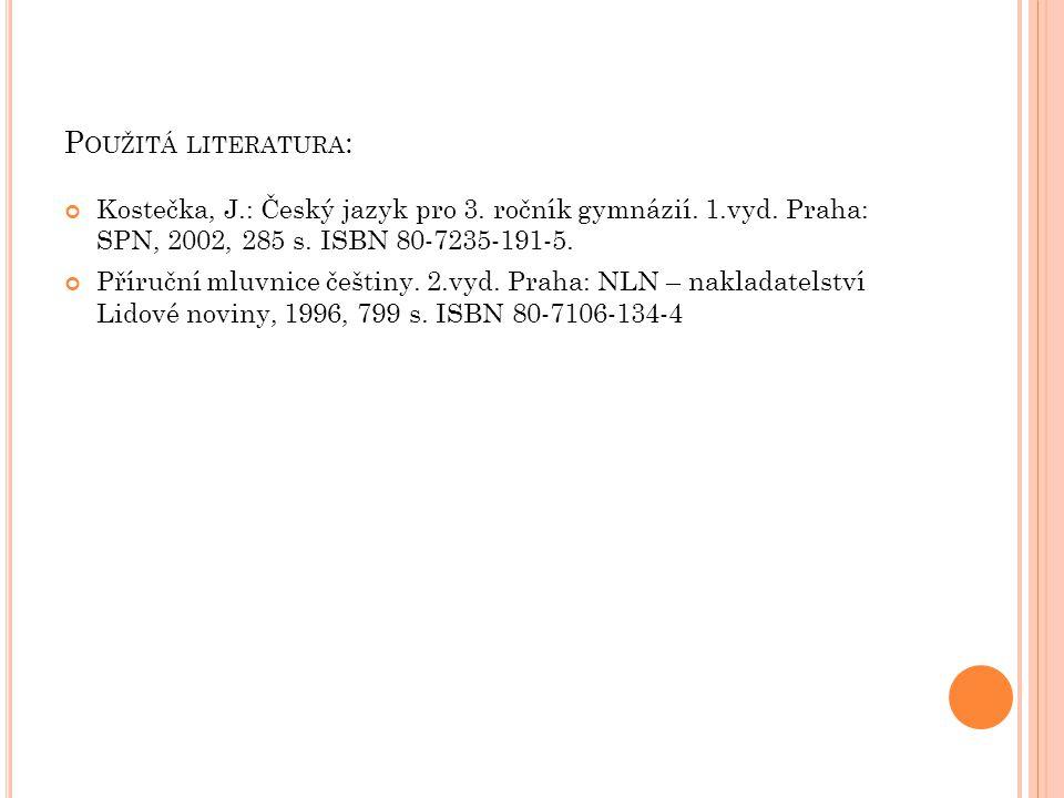 P OUŽITÁ LITERATURA : Kostečka, J.: Český jazyk pro 3.