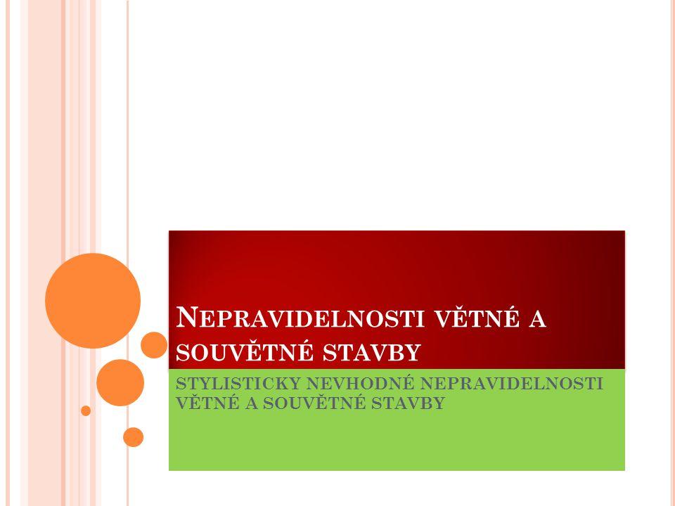 N EPRAVIDELNOSTI VĚTNÉ A SOUVĚTNÉ STAVBY STYLISTICKY NEVHODNÉ NEPRAVIDELNOSTI VĚTNÉ A SOUVĚTNÉ STAVBY