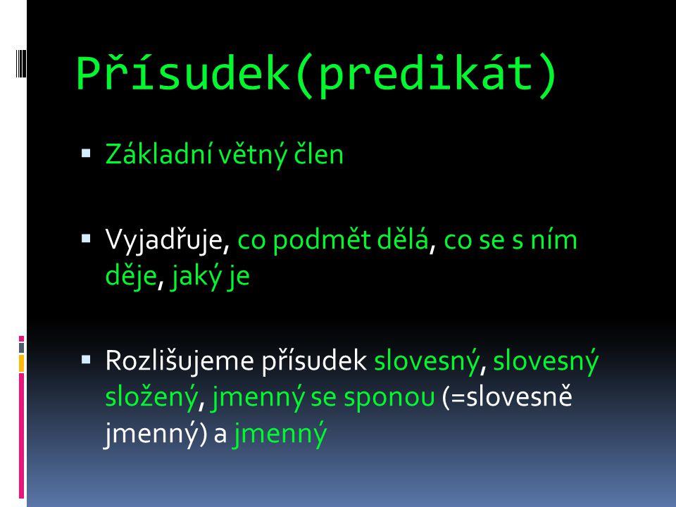 Přísudek(predikát)  Základní větný člen  Vyjadřuje, co podmět dělá, co se s ním děje, jaký je  Rozlišujeme přísudek slovesný, slovesný složený, jme