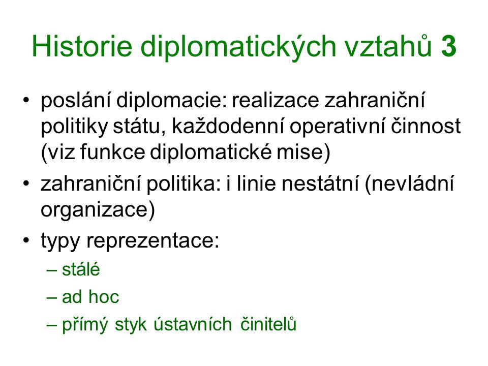 Historie diplomatických vztahů 3 poslání diplomacie: realizace zahraniční politiky státu, každodenní operativní činnost (viz funkce diplomatické mise)