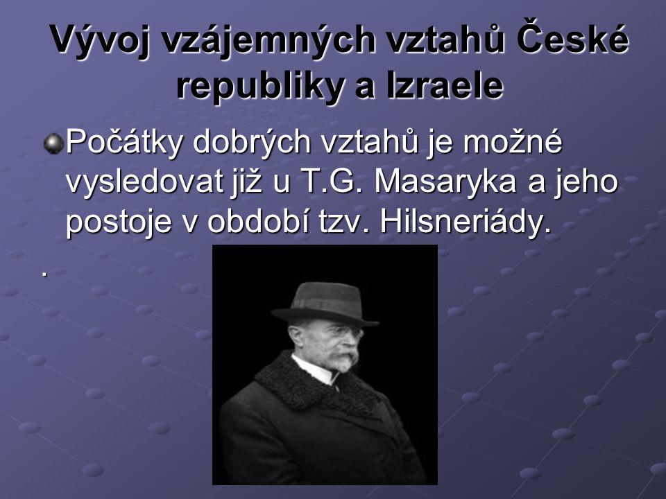 Vývoj vzájemných vztahů České republiky a Izraele Počátky dobrých vztahů je možné vysledovat již u T.G.