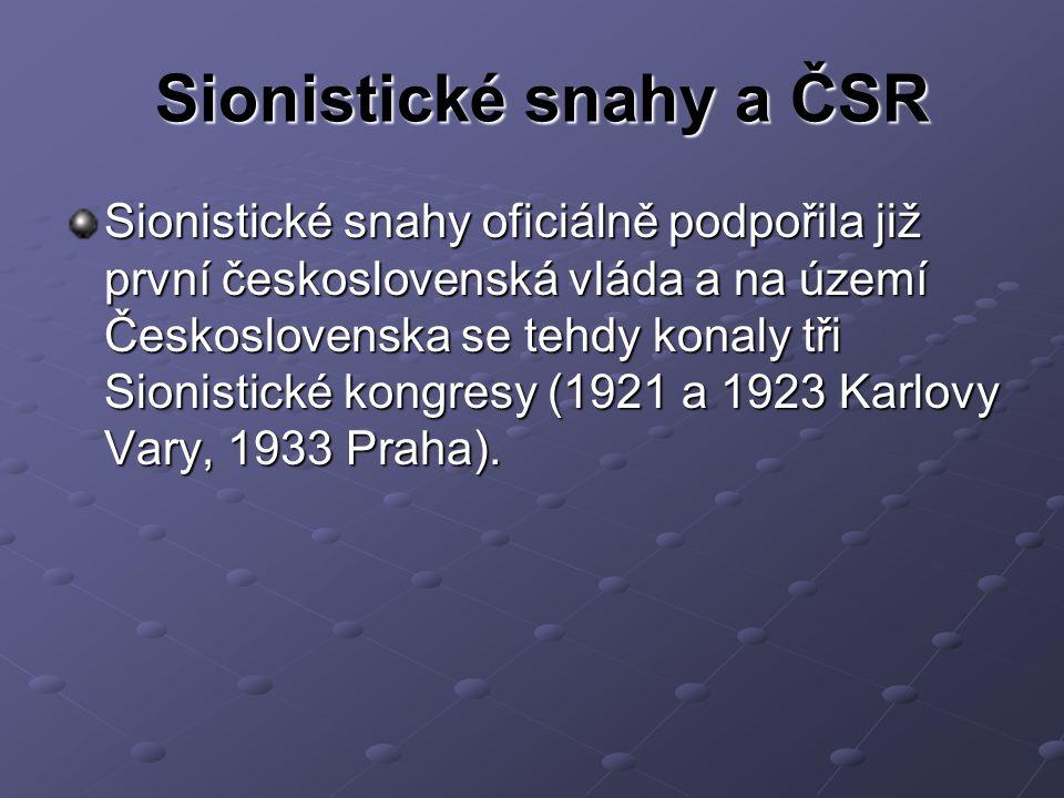 Sionistické snahy a ČSR Sionistické snahy oficiálně podpořila již první československá vláda a na území Československa se tehdy konaly tři Sionistické kongresy (1921 a 1923 Karlovy Vary, 1933 Praha).