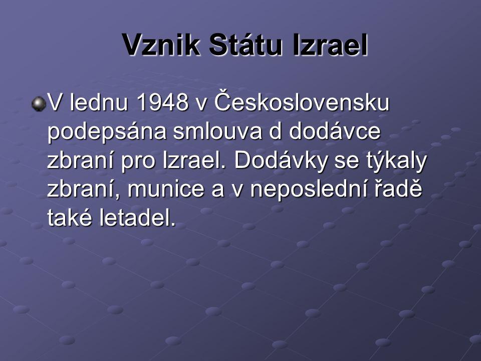 Vznik Státu Izrael V lednu 1948 v Československu podepsána smlouva d dodávce zbraní pro Izrael.