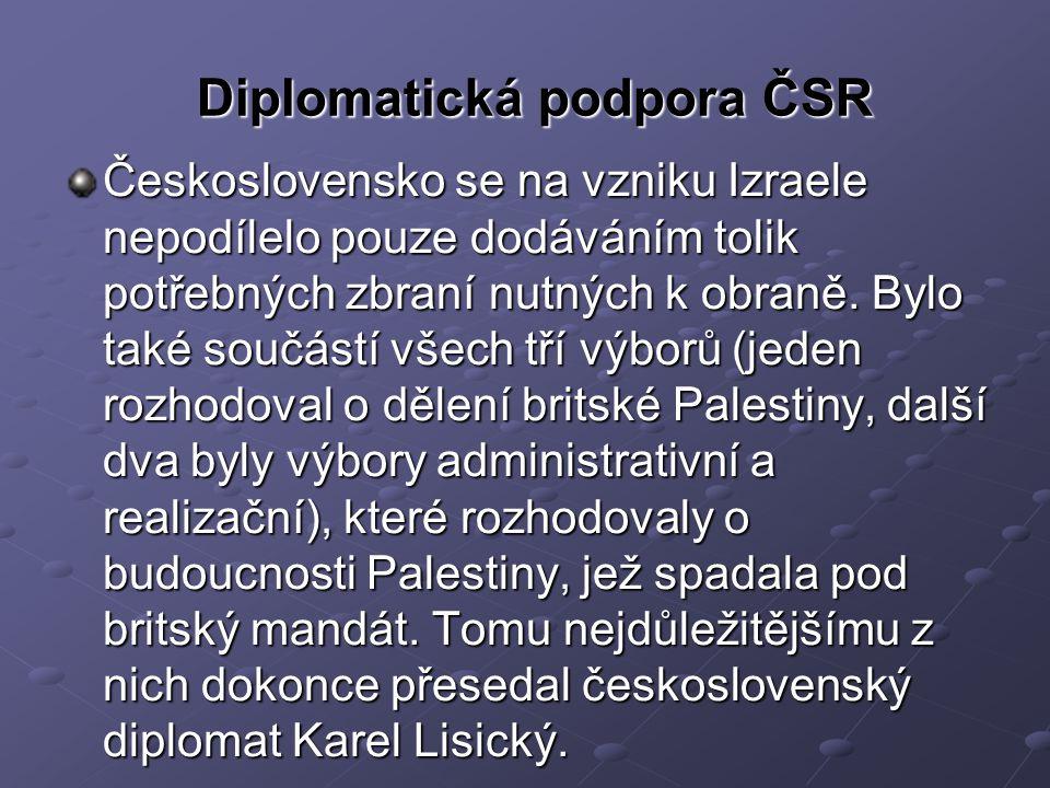 Diplomatická podpora ČSR Československo se na vzniku Izraele nepodílelo pouze dodáváním tolik potřebných zbraní nutných k obraně.