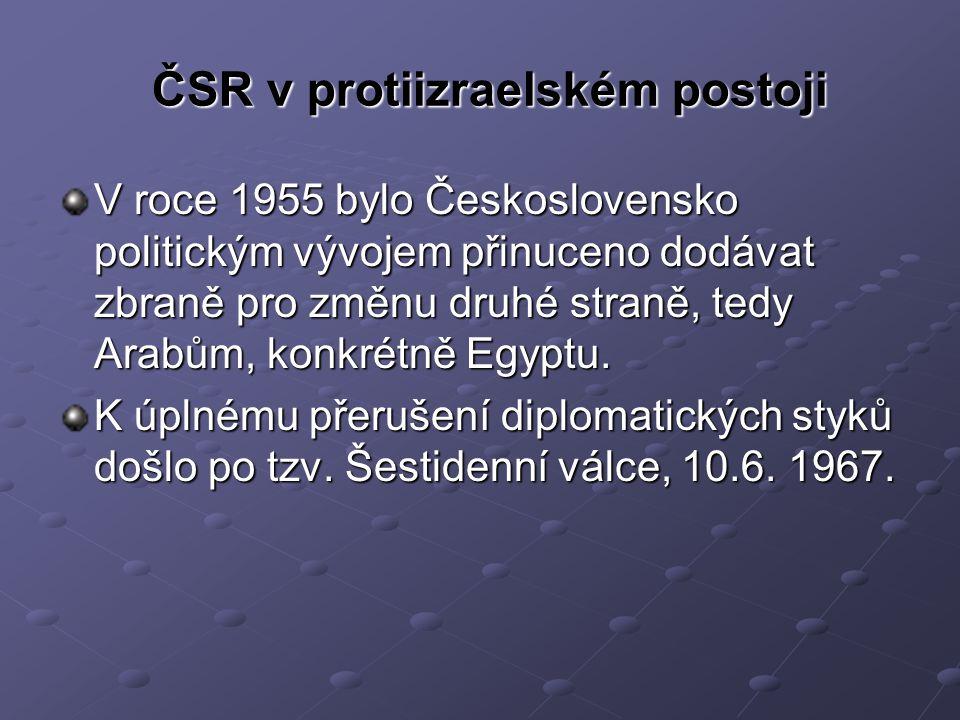 ČSR v protiizraelském postoji V roce 1955 bylo Československo politickým vývojem přinuceno dodávat zbraně pro změnu druhé straně, tedy Arabům, konkrétně Egyptu.