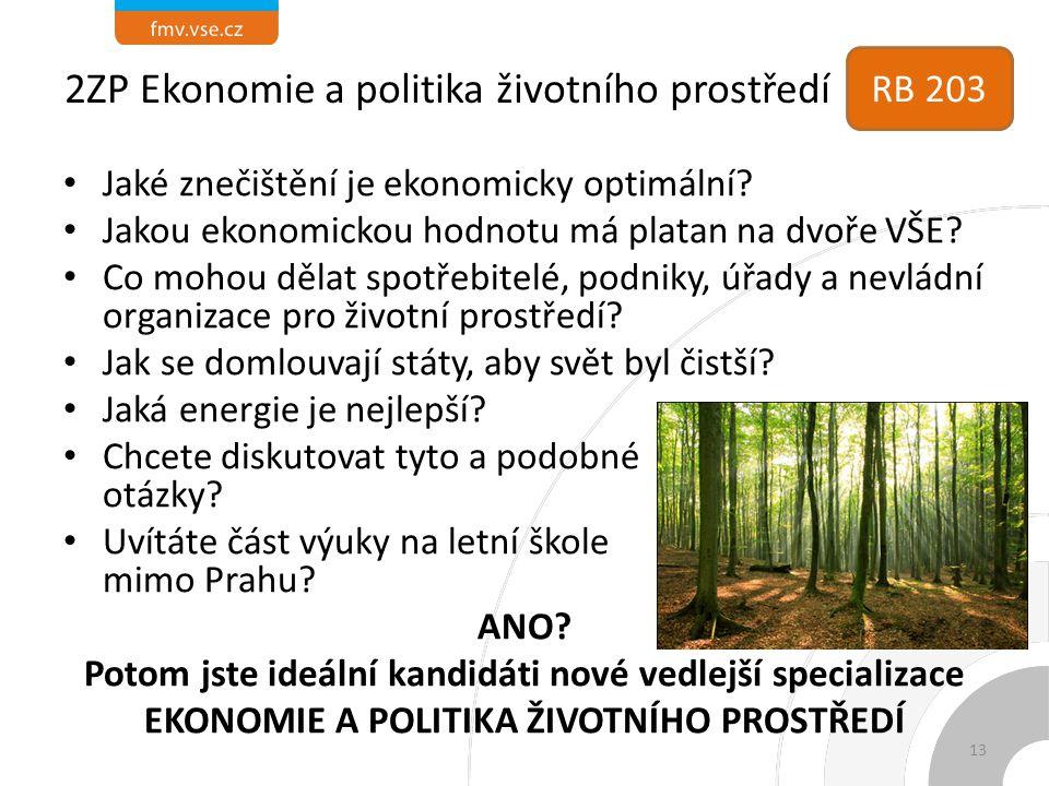 2ZP Ekonomie a politika životního prostředí Jaké znečištění je ekonomicky optimální? Jakou ekonomickou hodnotu má platan na dvoře VŠE? Co mohou dělat