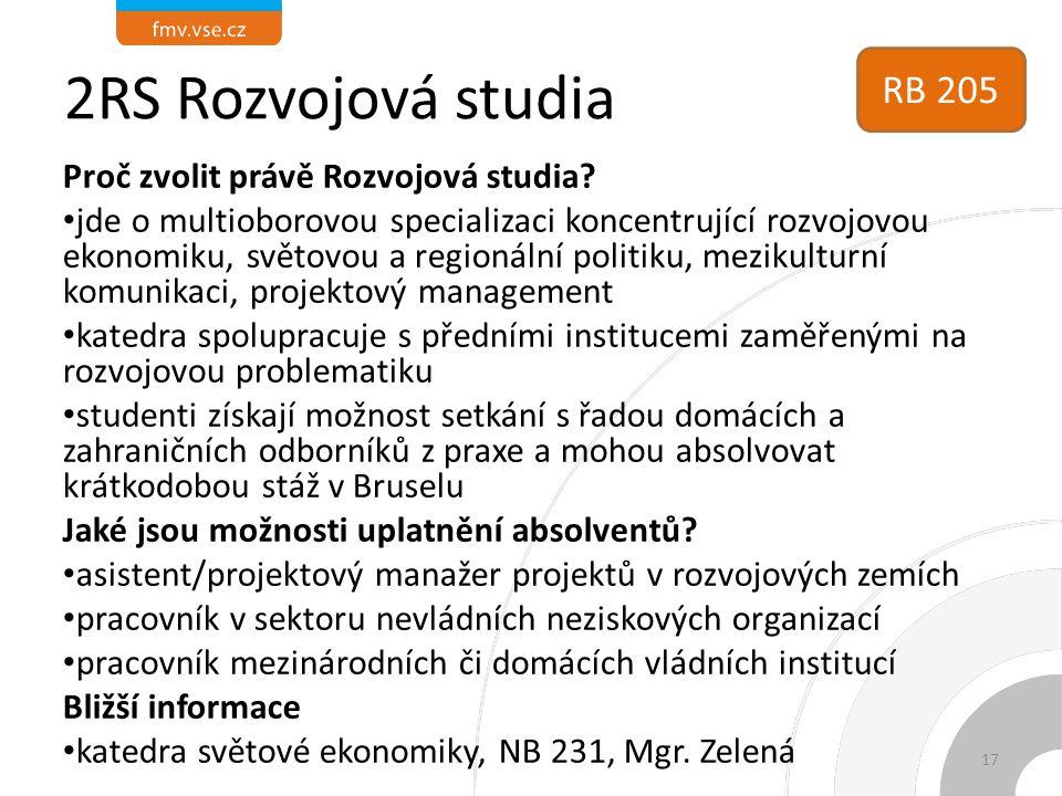 2RS Rozvojová studia Proč zvolit právě Rozvojová studia? jde o multioborovou specializaci koncentrující rozvojovou ekonomiku, světovou a regionální po