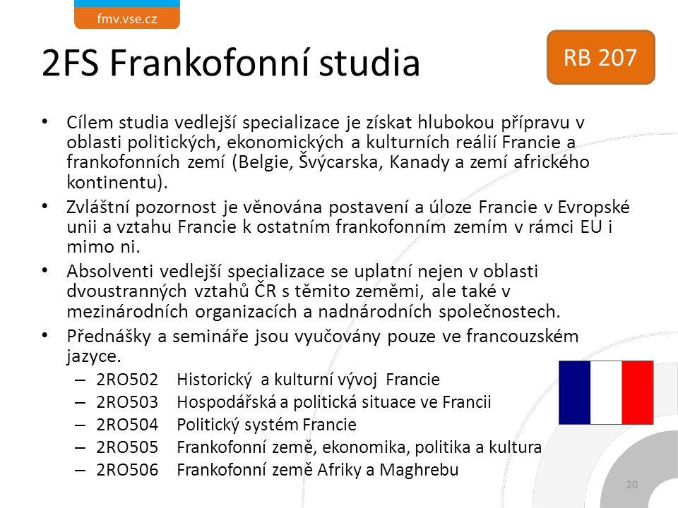 2FS Frankofonní studia Cílem studia vedlejší specializace je získat hlubokou přípravu v oblasti politických, ekonomických a kulturních reálií Francie a frankofonních zemí (Belgie, Švýcarska, Kanady a zemí afrického kontinentu).