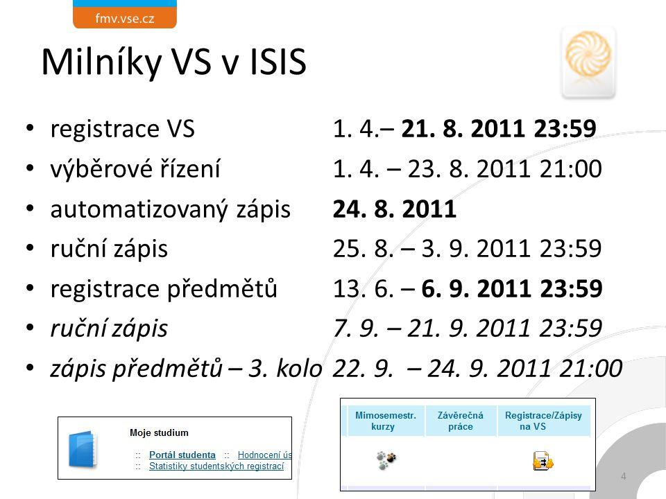 Milníky VS v ISIS registrace VS1. 4.– 21. 8. 2011 23:59 výběrové řízení1. 4. – 23. 8. 2011 21:00 automatizovaný zápis24. 8. 2011 ruční zápis25. 8. – 3