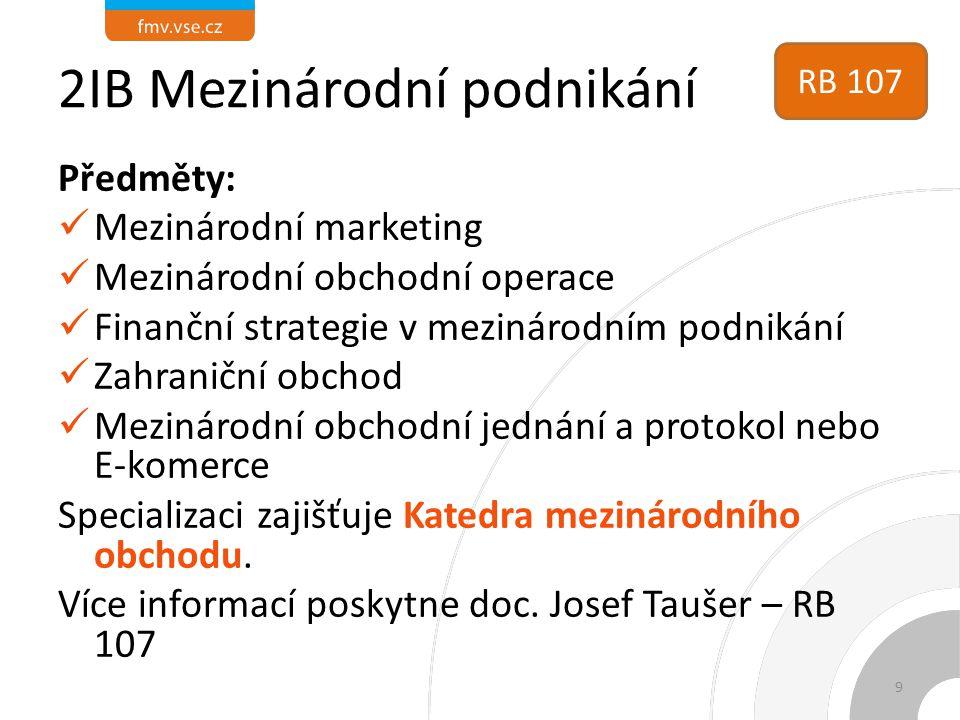 2IB Mezinárodní podnikání Předměty: Mezinárodní marketing Mezinárodní obchodní operace Finanční strategie v mezinárodním podnikání Zahraniční obchod M
