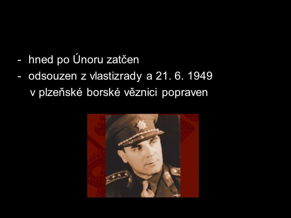 -hned po Únoru zatčen -odsouzen z vlastizrady a 21. 6. 1949 v plzeňské borské věznici popraven