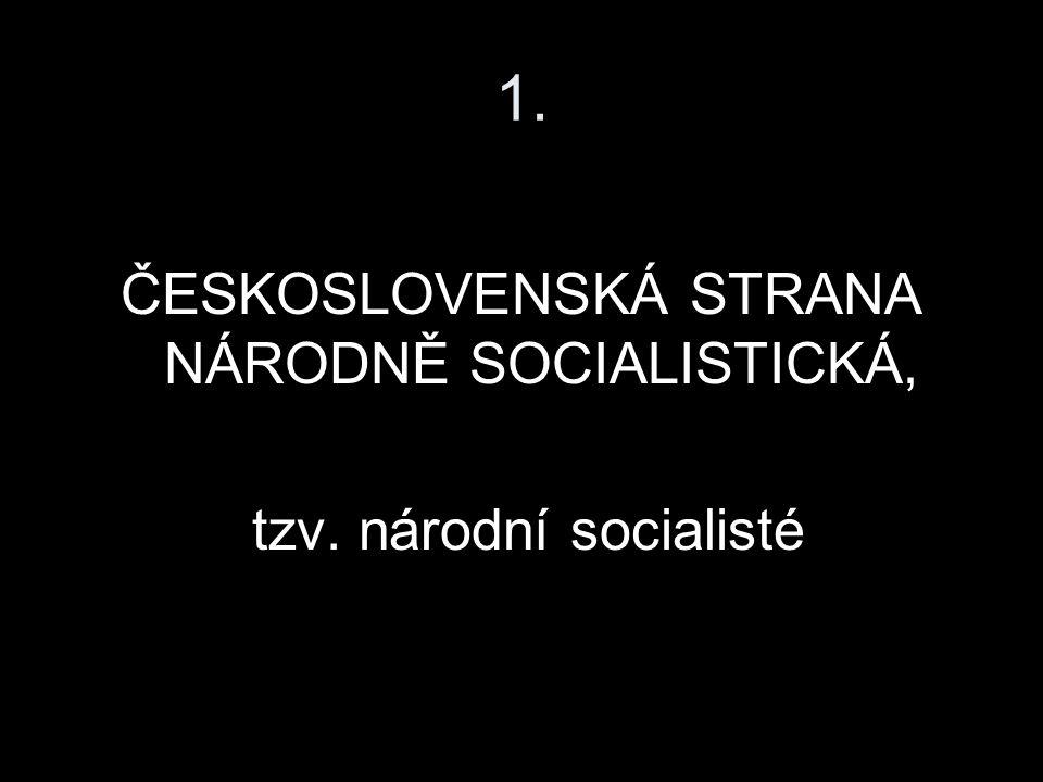 1. ČESKOSLOVENSKÁ STRANA NÁRODNĚ SOCIALISTICKÁ, tzv. národní socialisté