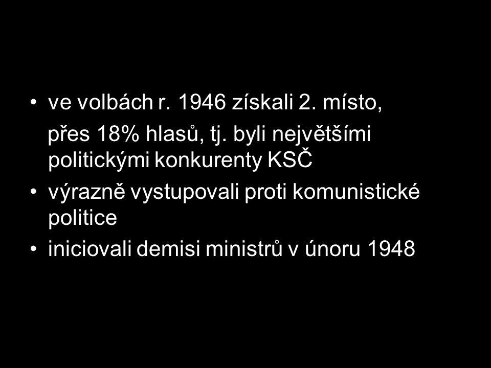 ve volbách r. 1946 získali 2. místo, přes 18% hlasů, tj. byli největšími politickými konkurenty KSČ výrazně vystupovali proti komunistické politice in