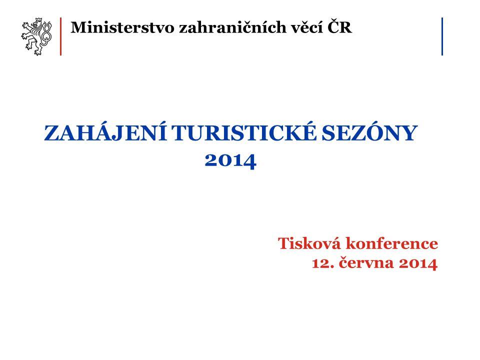 Ministerstvo zahraničních věcí ČR ZAHÁJENÍ TURISTICKÉ SEZÓNY 2014 Tisková konference 12.