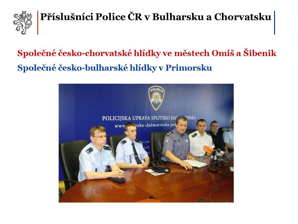 Příslušníci Police ČR v Bulharsku a Chorvatsku Společné česko-chorvatské hlídky ve městech Omiš a Šibenik Společné česko-bulharské hlídky v Primorsku