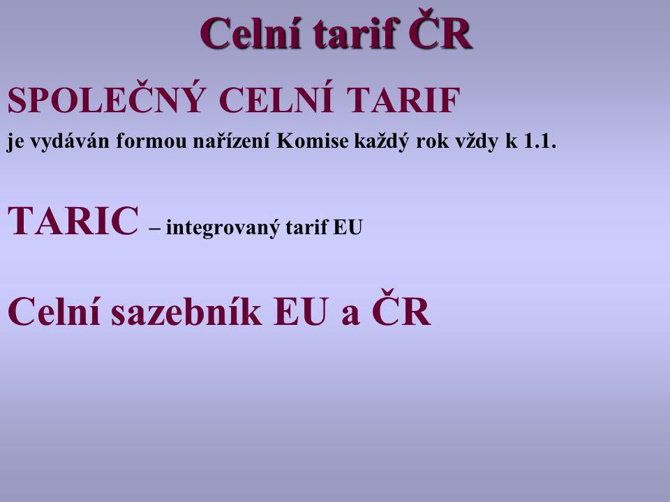 Celní tarif ČR SPOLEČNÝ CELNÍ TARIF je vydáván formou nařízení Komise každý rok vždy k 1.1.