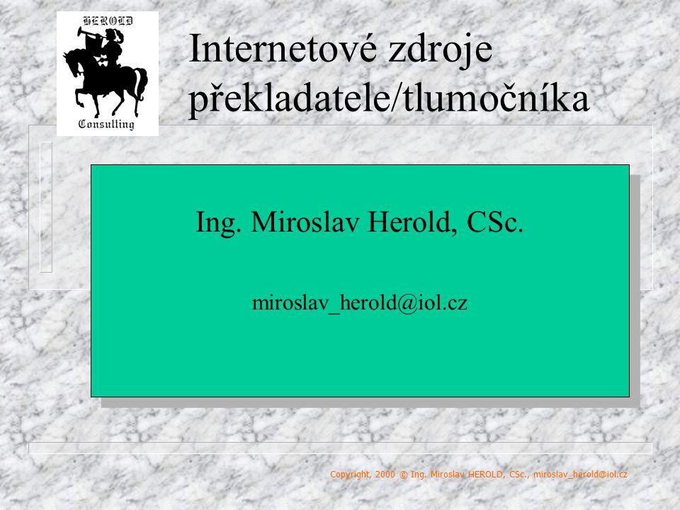Internetové zdroje překladatele/tlumočníka Your Logo Here Ing. Miroslav Herold, CSc. miroslav_herold@iol.cz Ing. Miroslav Herold, CSc. miroslav_herold